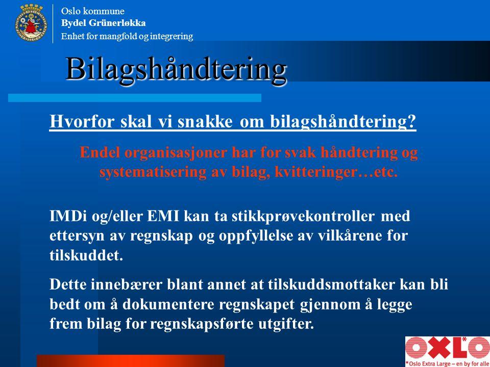 Enhet for mangfold og integrering Oslo kommune Bydel Grünerløkka Bilagshåndtering Hvorfor skal vi snakke om bilagshåndtering? Endel organisasjoner har