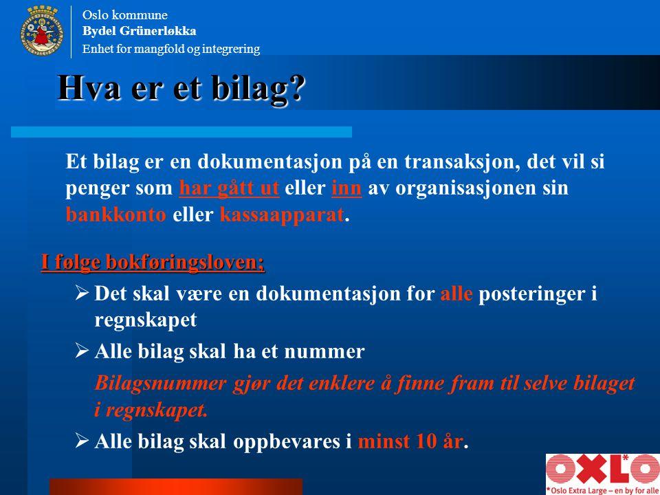 Hva er et bilag? Et bilag er en dokumentasjon på en transaksjon, det vil si penger som har gått ut eller inn av organisasjonen sin bankkonto eller kas