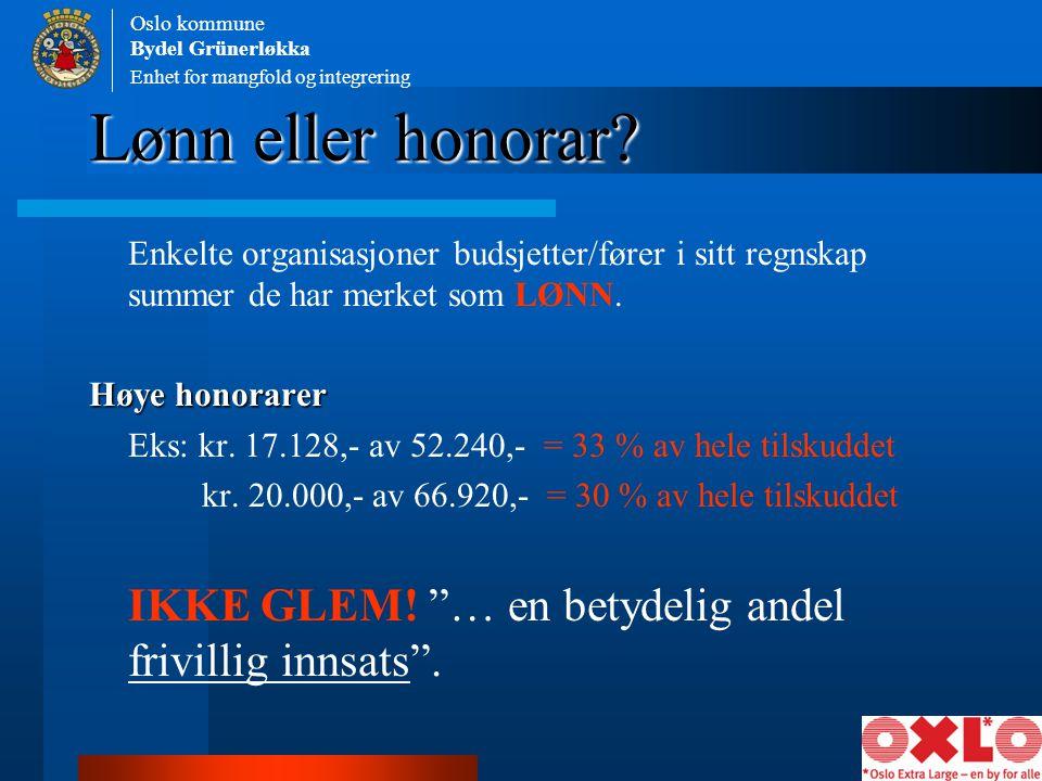 Lønn eller honorar? Enkelte organisasjoner budsjetter/fører i sitt regnskap summer de har merket som LØNN. Høye honorarer Eks: kr. 17.128,- av 52.240,