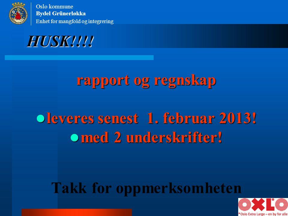 HUSK!!!! rapport og regnskap leveres senest 1. februar 2013! med 2 underskrifter! Takk for oppmerksomheten Enhet for mangfold og integrering Oslo komm