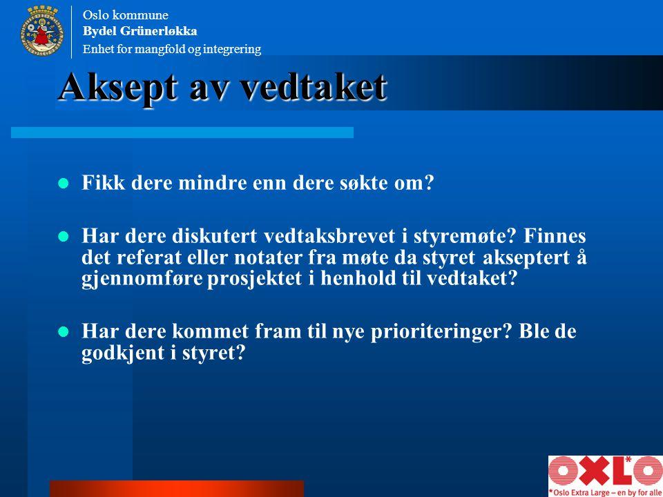 Enhet for mangfold og integrering Oslo kommune Bydel Grünerløkka Fikk dere mindre enn dere søkte om? Har dere diskutert vedtaksbrevet i styremøte? Fin