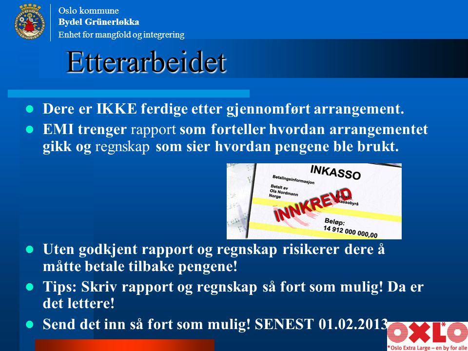 Enhet for mangfold og integrering Oslo kommune Bydel Grünerløkka Etterarbeidet Dere er IKKE ferdige etter gjennomført arrangement. EMI trenger rapport