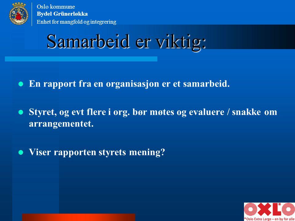 Enhet for mangfold og integrering Oslo kommune Bydel Grünerløkka Samarbeid er viktig: En rapport fra en organisasjon er et samarbeid. Styret, og evt f
