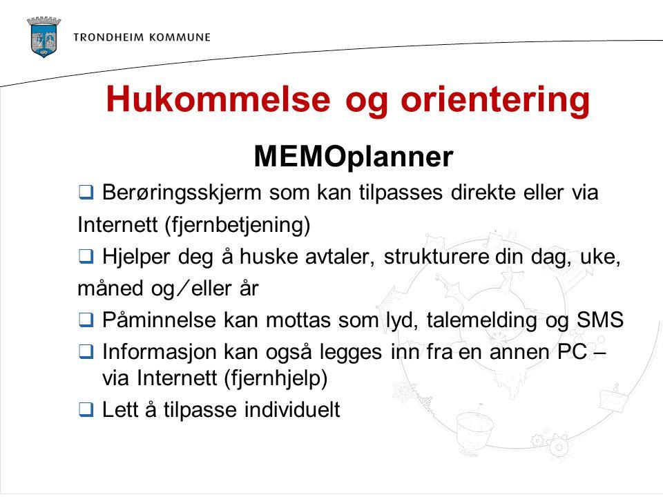 Hukommelse og orientering MEMOplanner  Berøringsskjerm som kan tilpasses direkte eller via Internett (fjernbetjening)  Hjelper deg å huske avtaler,