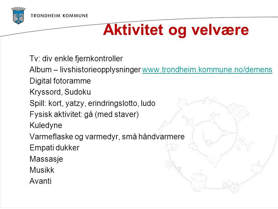Aktivitet og velvære Tv: div enkle fjernkontroller Album – livshistorieopplysninger www.trondheim.kommune.no/demenswww.trondheim.kommune.no/demens Dig