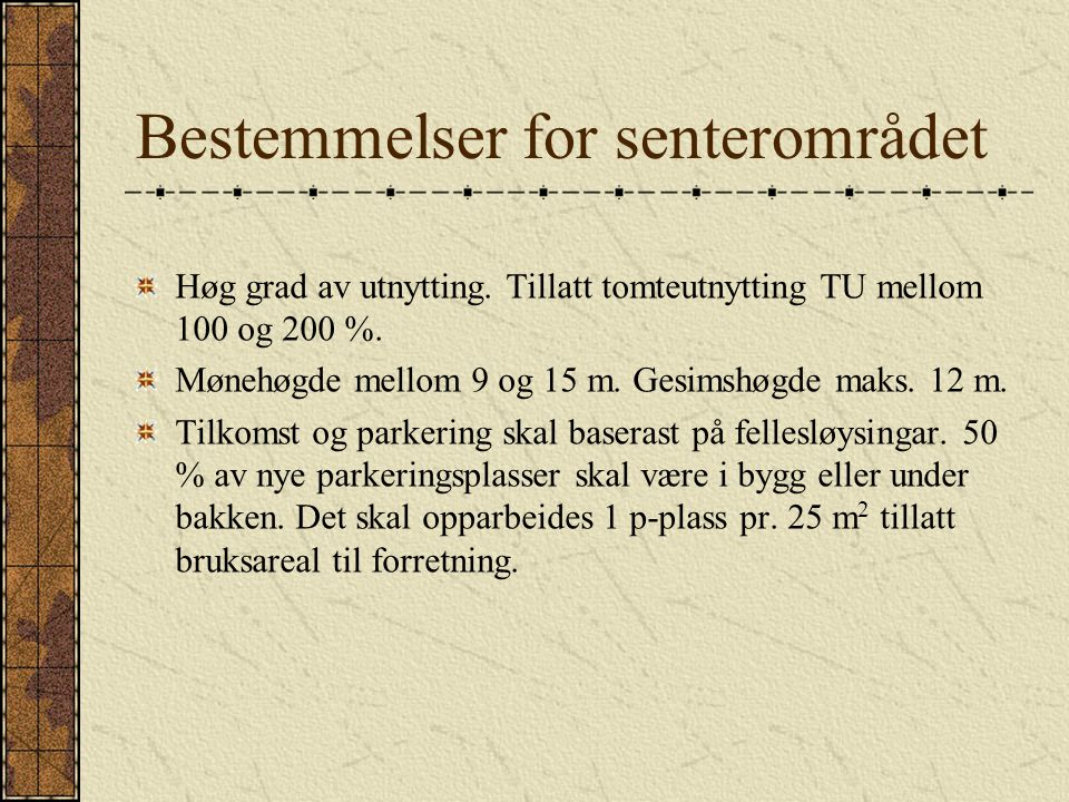 Bestemmelser for senterområdet Høg grad av utnytting.