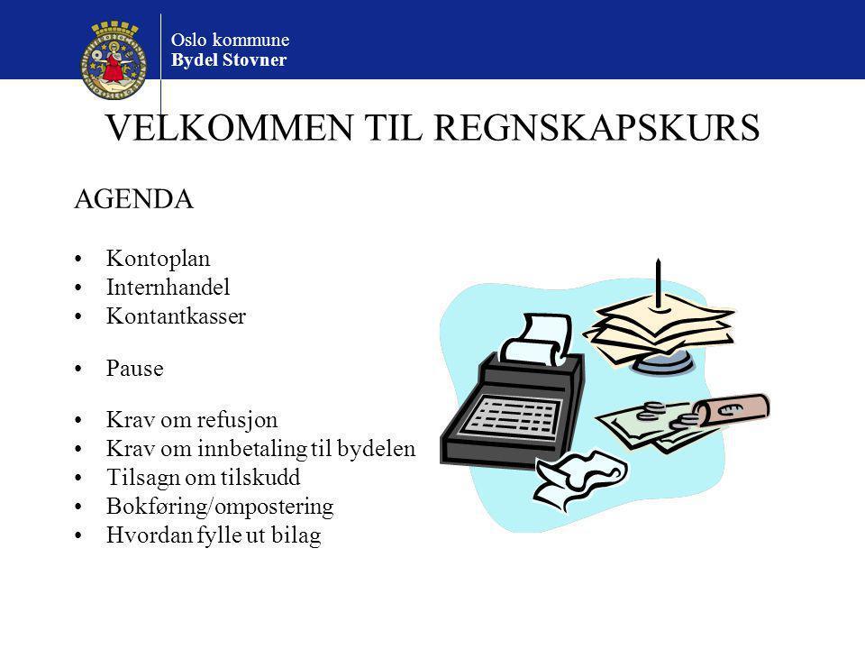 Oslo kommune Bydel Stovner VELKOMMEN TIL REGNSKAPSKURS AGENDA Kontoplan Internhandel Kontantkasser Pause Krav om refusjon Krav om innbetaling til byde
