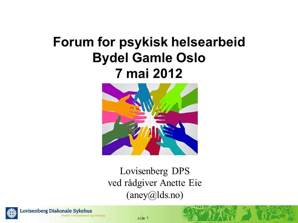 , side 1 Forum for psykisk helsearbeid Bydel Gamle Oslo 7 mai 2012 Lovisenberg DPS ved rådgiver Anette Eie (aney@lds.no)