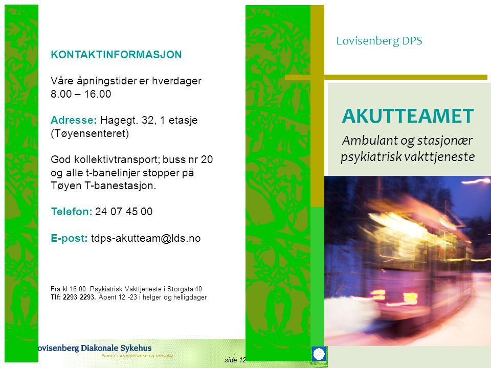 , side 12 Lovisenberg DPS AKUTTEAMET Ambulant og stasjonær psykiatrisk vakttjeneste KONTAKTINFORMASJON Våre åpningstider er hverdager 8.00 – 16.00 Adr