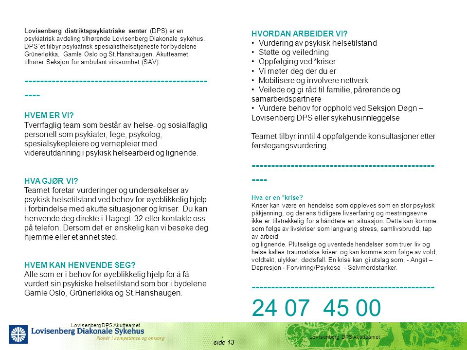 , side 13 Lovisenberg distriktspsykiatriske senter (DPS) er en psykiatrisk avdeling tilhørende Lovisenberg Diakonale sykehus. DPS`et tilbyr psykiatris