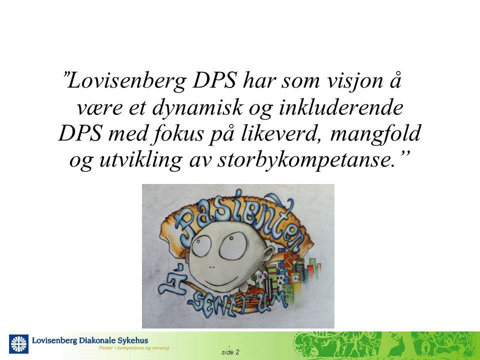 """, side 2 """" Lovisenberg DPS har som visjon å være et dynamisk og inkluderende DPS med fokus på likeverd, mangfold og utvikling av storbykompetanse."""""""