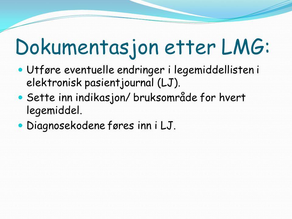 Dokumentasjon etter LMG: Utføre eventuelle endringer i legemiddellisten i elektronisk pasientjournal (LJ). Sette inn indikasjon/ bruksområde for hvert