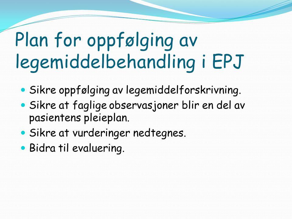 Plan for oppfølging av legemiddelbehandling i EPJ Sikre oppfølging av legemiddelforskrivning. Sikre at faglige observasjoner blir en del av pasientens