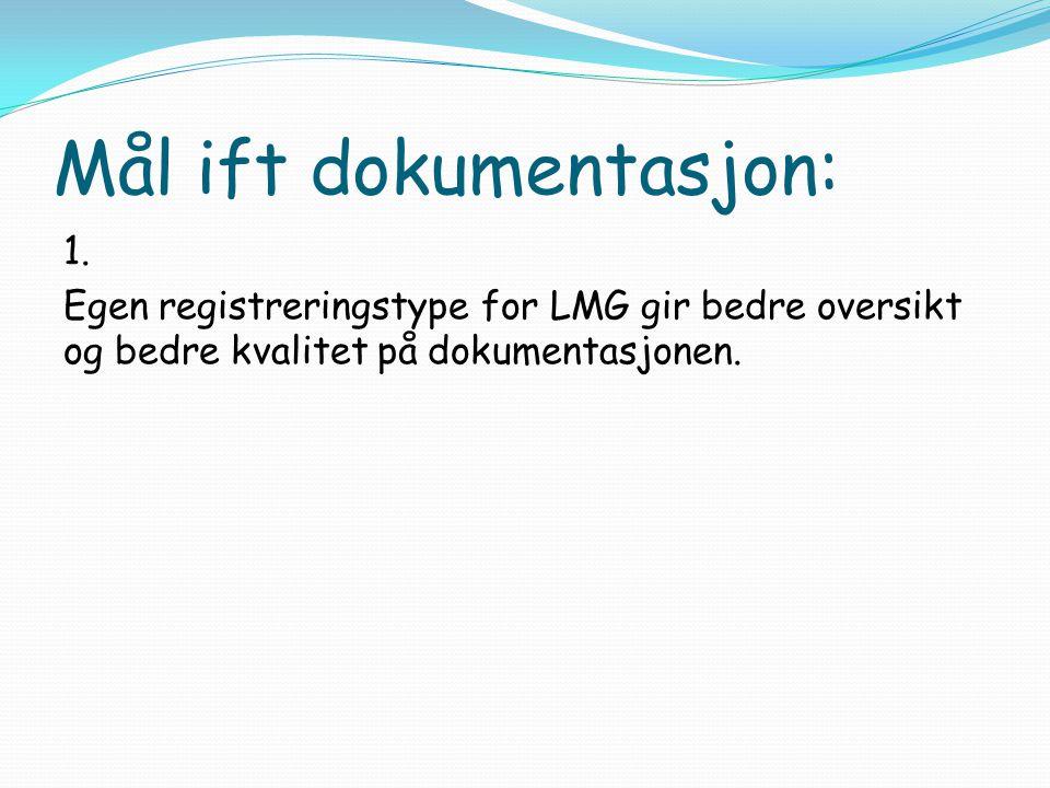 Mål ift dokumentasjon: 1. Egen registreringstype for LMG gir bedre oversikt og bedre kvalitet på dokumentasjonen.