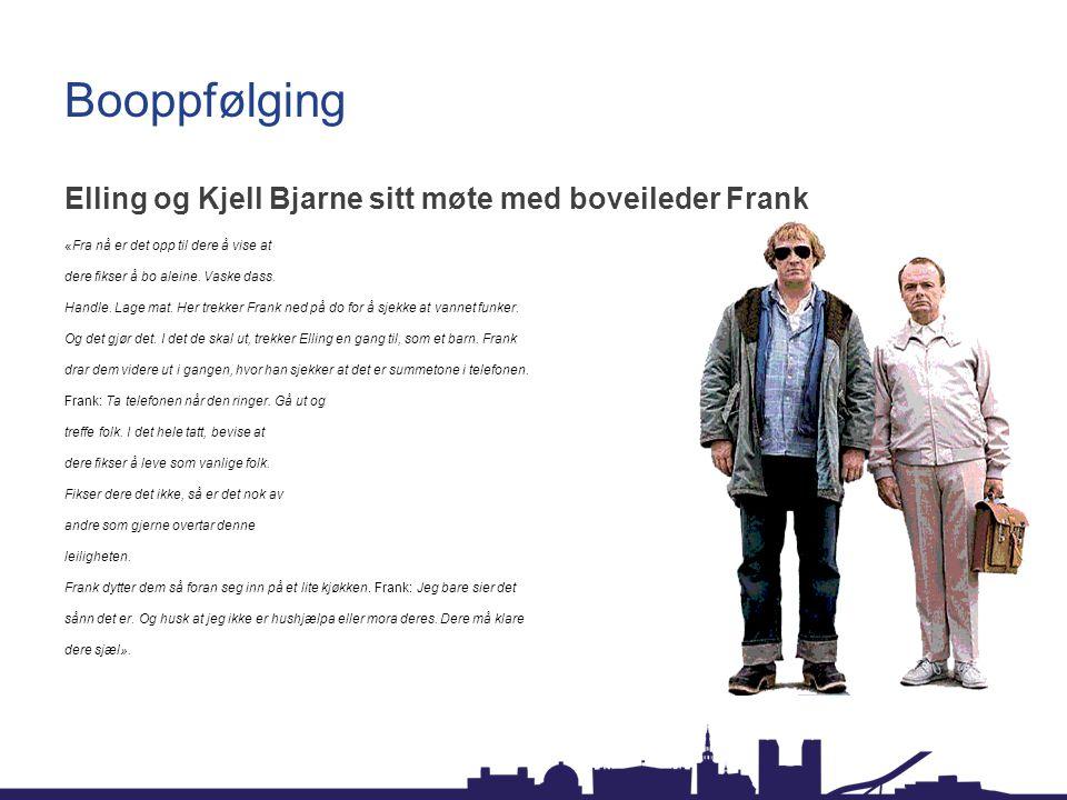 Booppfølging Elling og Kjell Bjarne sitt møte med boveileder Frank «Fra nå er det opp til dere å vise at dere fikser å bo aleine.