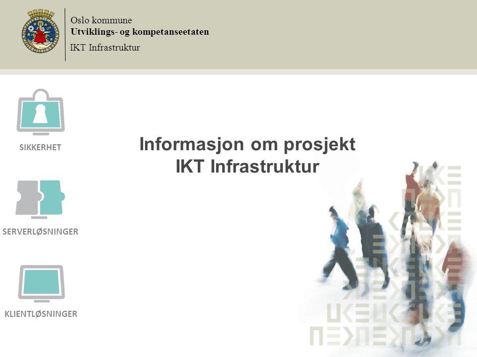 Informasjon om prosjekt IKT Infrastruktur Oslo kommune Utviklings- og kompetanseetaten IKT Infrastruktur SIKKERHET SERVERLØSNINGER KLIENTLØSNINGER