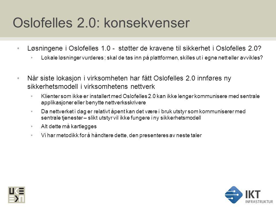 Oslofelles 2.0: konsekvenser Løsningene i Oslofelles 1.0 - støtter de kravene til sikkerhet i Oslofelles 2.0? Lokale løsninger vurderes ; skal de tas