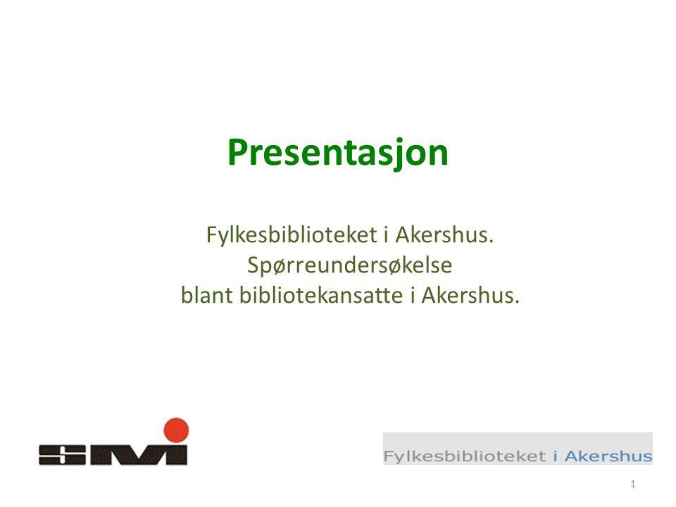 Presentasjon Fylkesbiblioteket i Akershus. Spørreundersøkelse blant bibliotekansatte i Akershus. 1