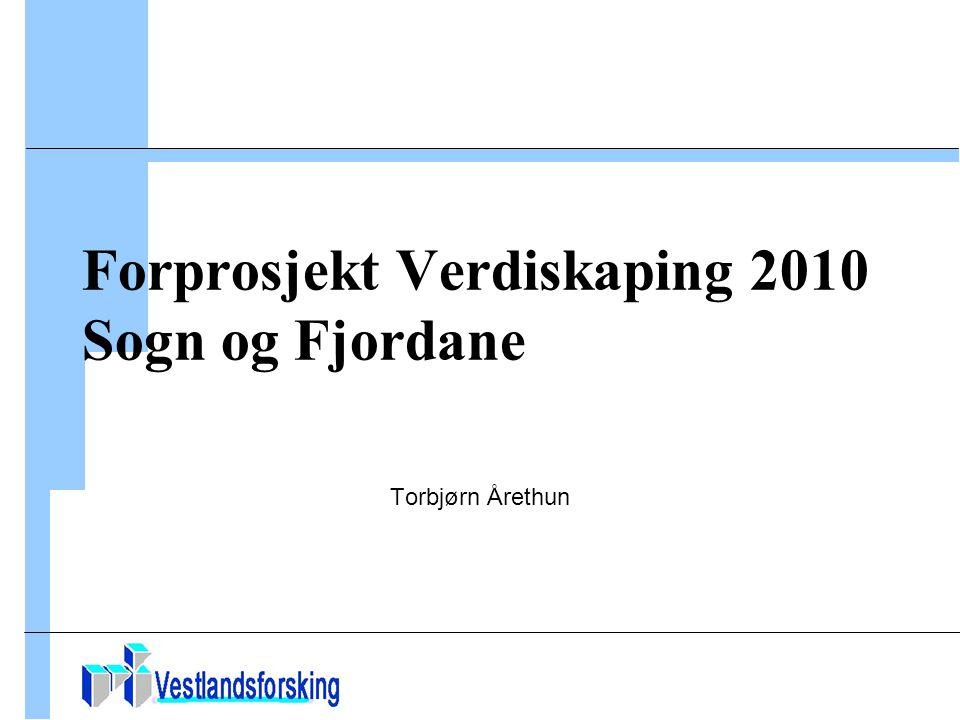 Forprosjekt Verdiskaping 2010 Sogn og Fjordane Torbjørn Årethun