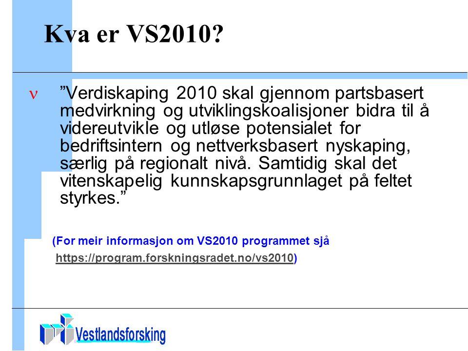 Kva er VS2010.Utvikle nye former og arenaer for samarbeid i den enkelte bedrift.