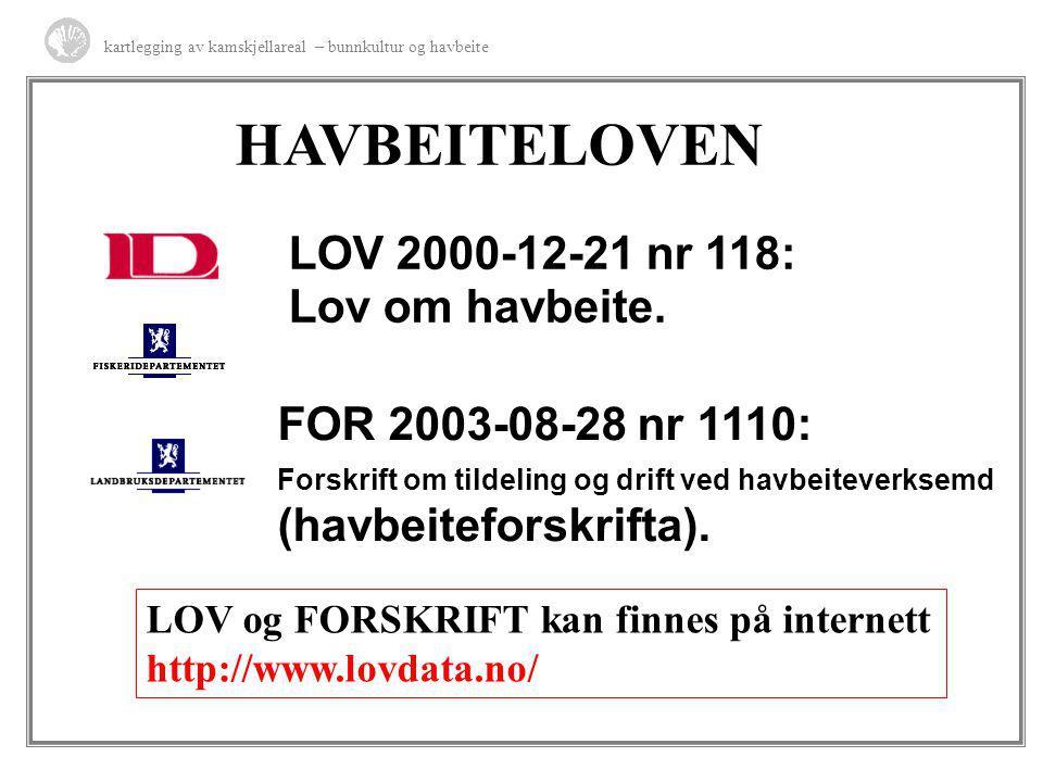 HAVBEITELOVEN kartlegging av kamskjellareal – bunnkultur og havbeite FOR 2003-08-28 nr 1110: Forskrift om tildeling og drift ved havbeiteverksemd (hav