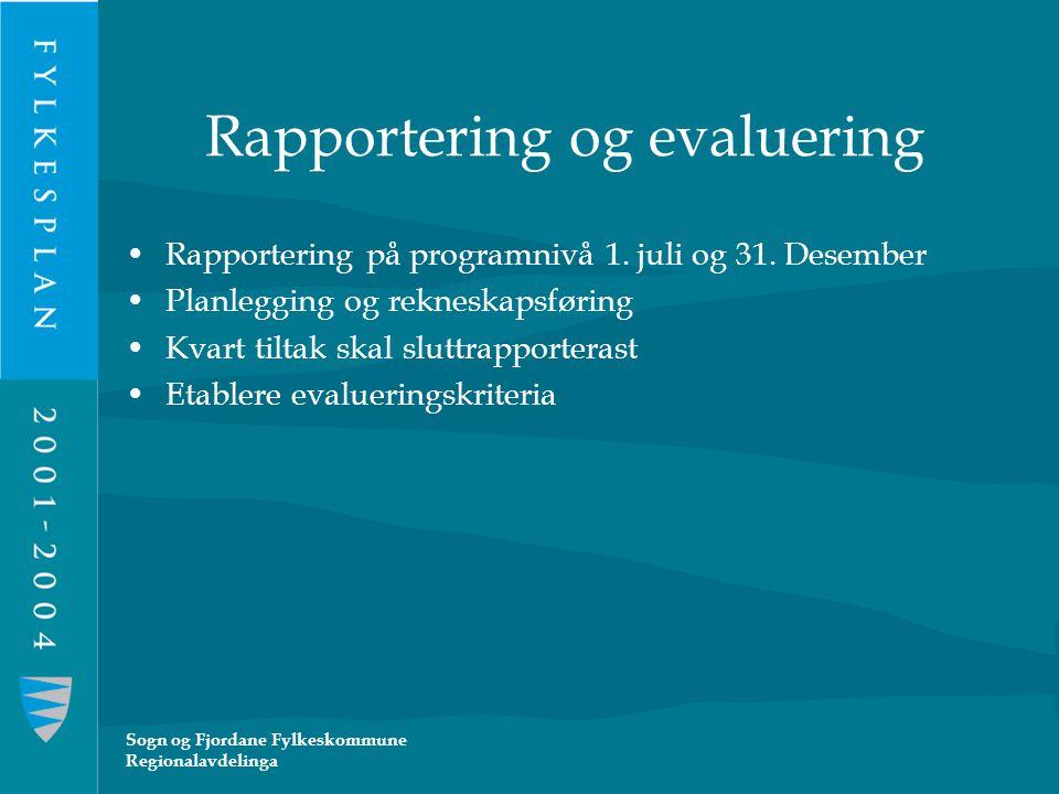 Sogn og Fjordane Fylkeskommune Regionalavdelinga Rapportering og evaluering Rapportering på programnivå 1. juli og 31. Desember Planlegging og reknesk