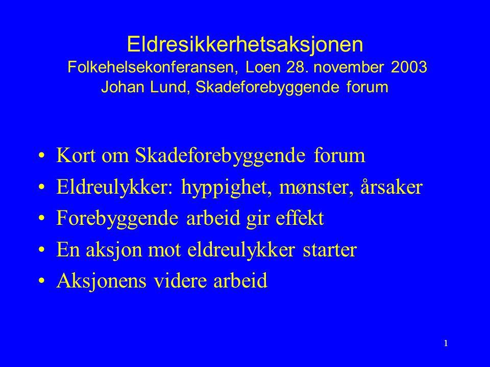 1 Eldresikkerhetsaksjonen Folkehelsekonferansen, Loen 28. november 2003 Johan Lund, Skadeforebyggende forum Kort om Skadeforebyggende forum Eldreulykk