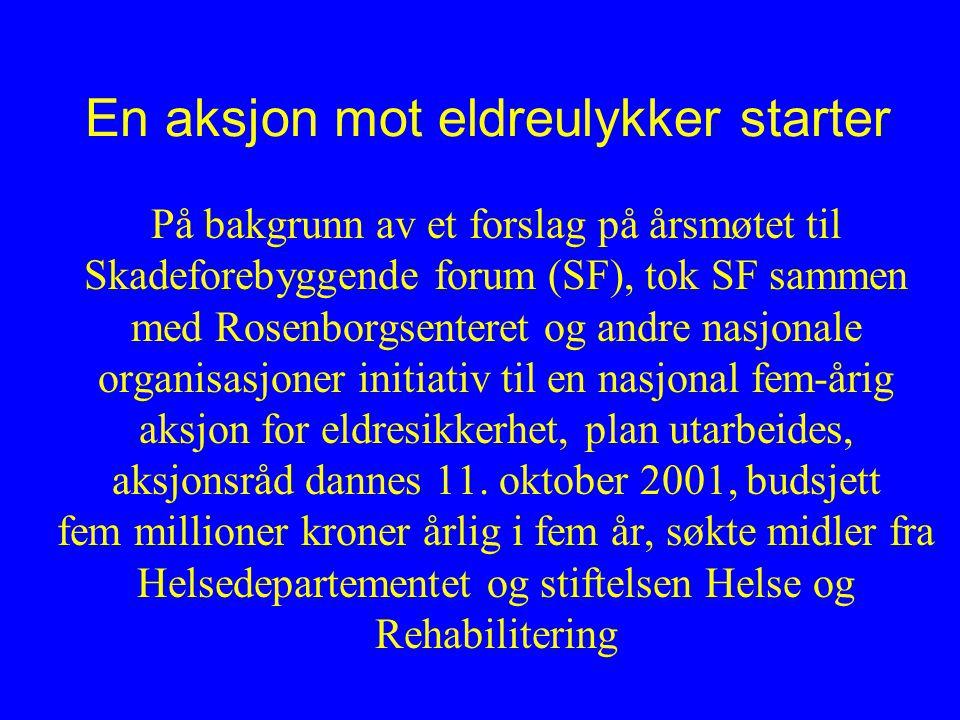 En aksjon mot eldreulykker starter På bakgrunn av et forslag på årsmøtet til Skadeforebyggende forum (SF), tok SF sammen med Rosenborgsenteret og andr