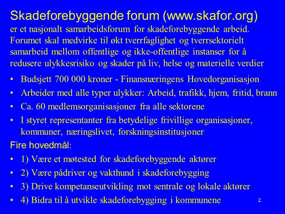 2 Skadeforebyggende forum (www.skafor.org) er et nasjonalt samarbeidsforum for skadeforebyggende arbeid. Forumet skal medvirke til økt tverrfaglighet