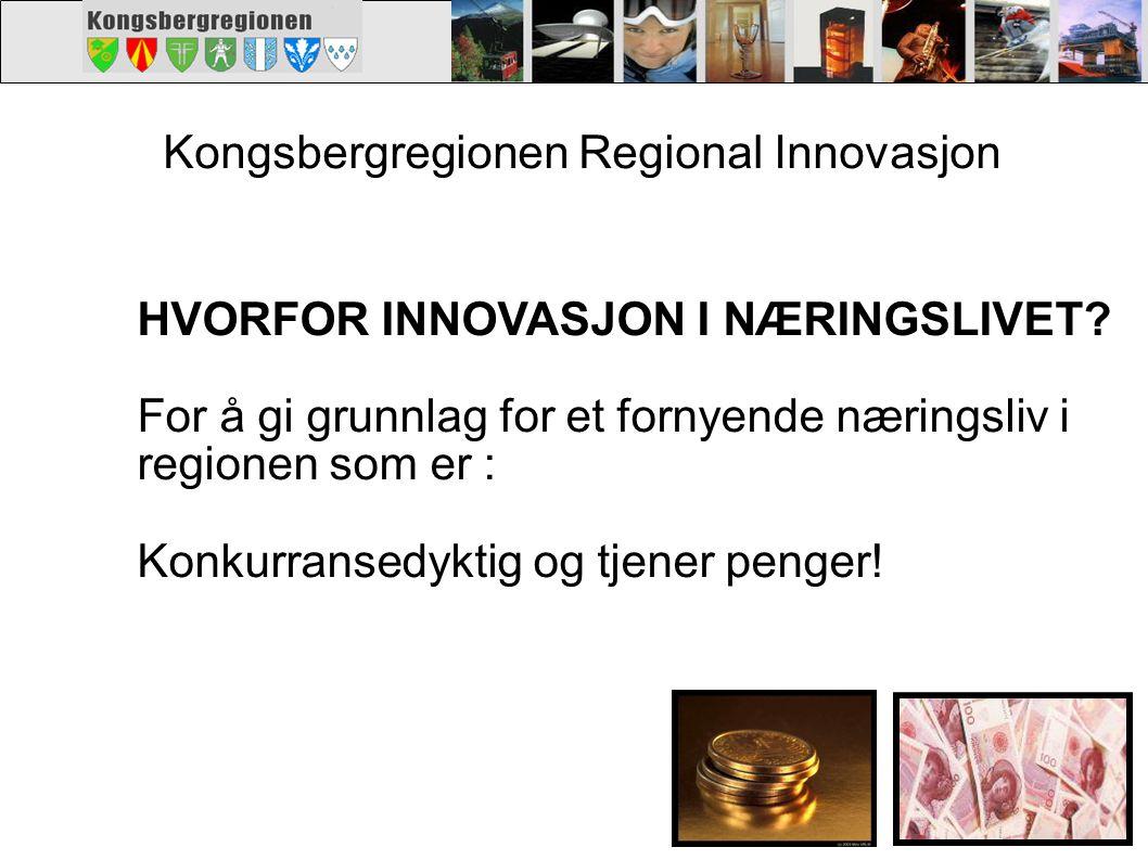Kongsbergregionen Regional Innovasjon. HVORFOR INNOVASJON I NÆRINGSLIVET? For å gi grunnlag for et fornyende næringsliv i regionen som er : Konkurrans