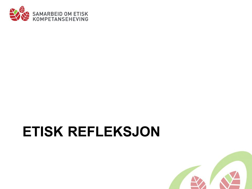 ETISK REFLEKSJON