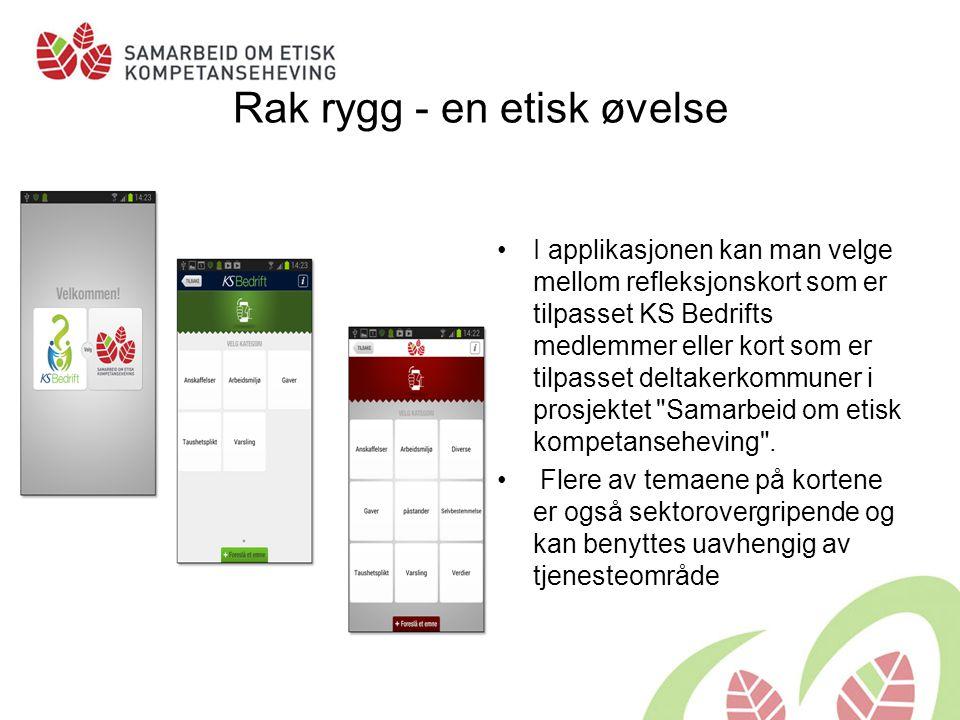 Rak rygg - en etisk øvelse I applikasjonen kan man velge mellom refleksjonskort som er tilpasset KS Bedrifts medlemmer eller kort som er tilpasset deltakerkommuner i prosjektet Samarbeid om etisk kompetanseheving .