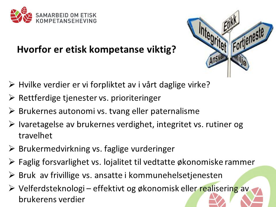 Etiske dilemma og etiske utfordringer Etiske utfordringer: Noe som uroer oss, som ikke er slik det bør være; i behandling av pasienter / brukere, samarbeidsrelasjoner, ledelse, etc Hva skal jeg gjøre.