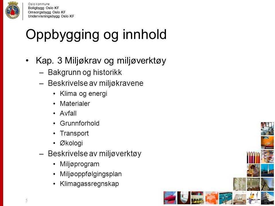 Oslo kommune Boligbygg Oslo KF Omsorgsbygg Oslo KF Undervisningsbygg Oslo KF Oppbygging og innhold Kap. 3 Miljøkrav og miljøverktøy –Bakgrunn og histo