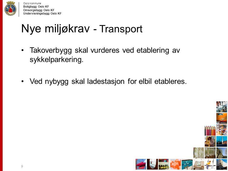 Oslo kommune Boligbygg Oslo KF Omsorgsbygg Oslo KF Undervisningsbygg Oslo KF Nye miljøkrav - Transport 9 Takoverbygg skal vurderes ved etablering av s