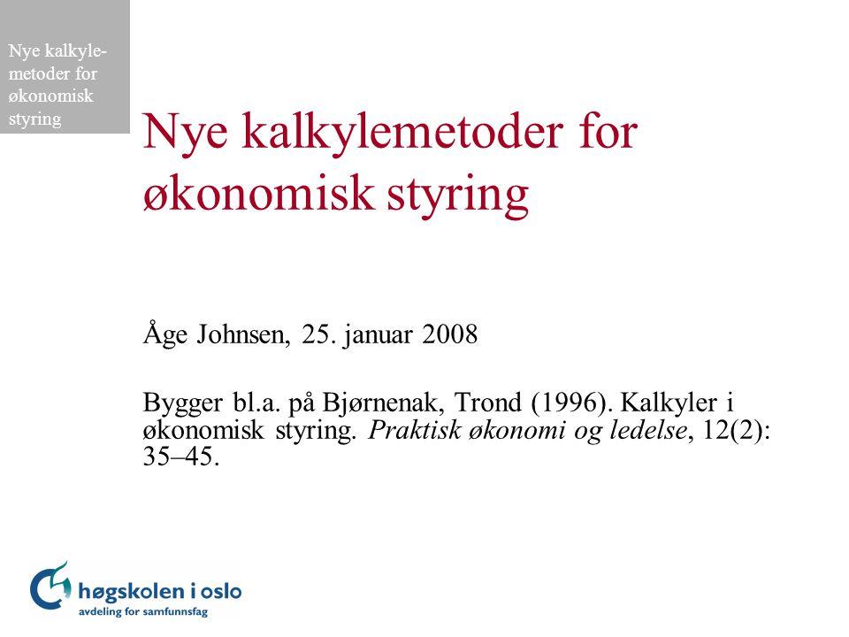 Nye kalkyle- metoder for økonomisk styring Nye kalkylemetoder for økonomisk styring Åge Johnsen, 25.