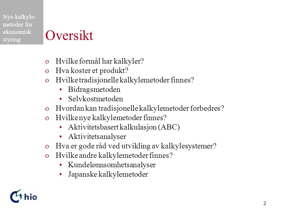 Nye kalkyle- metoder for økonomisk styring 2 Oversikt oHvilke formål har kalkyler.