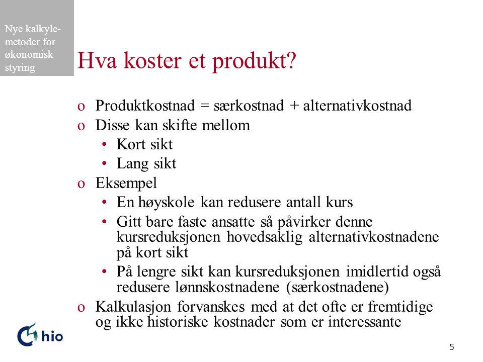 Nye kalkyle- metoder for økonomisk styring 5 Hva koster et produkt.