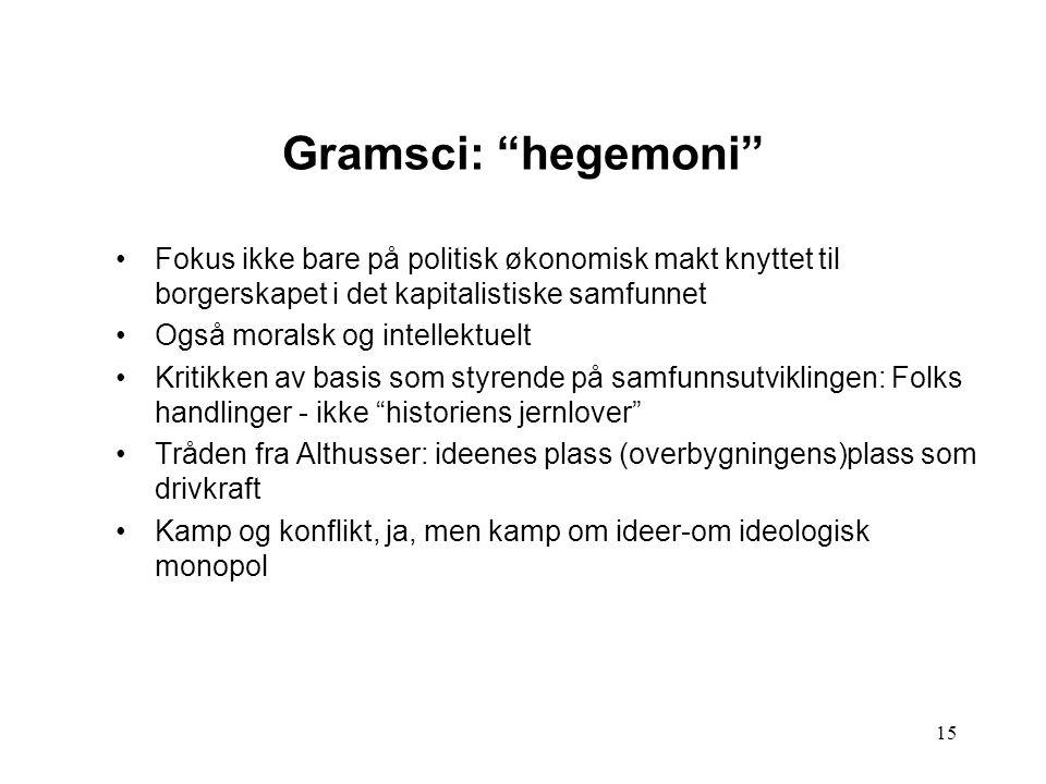 """15 Gramsci: """"hegemoni"""" Fokus ikke bare på politisk økonomisk makt knyttet til borgerskapet i det kapitalistiske samfunnet Også moralsk og intellektuel"""
