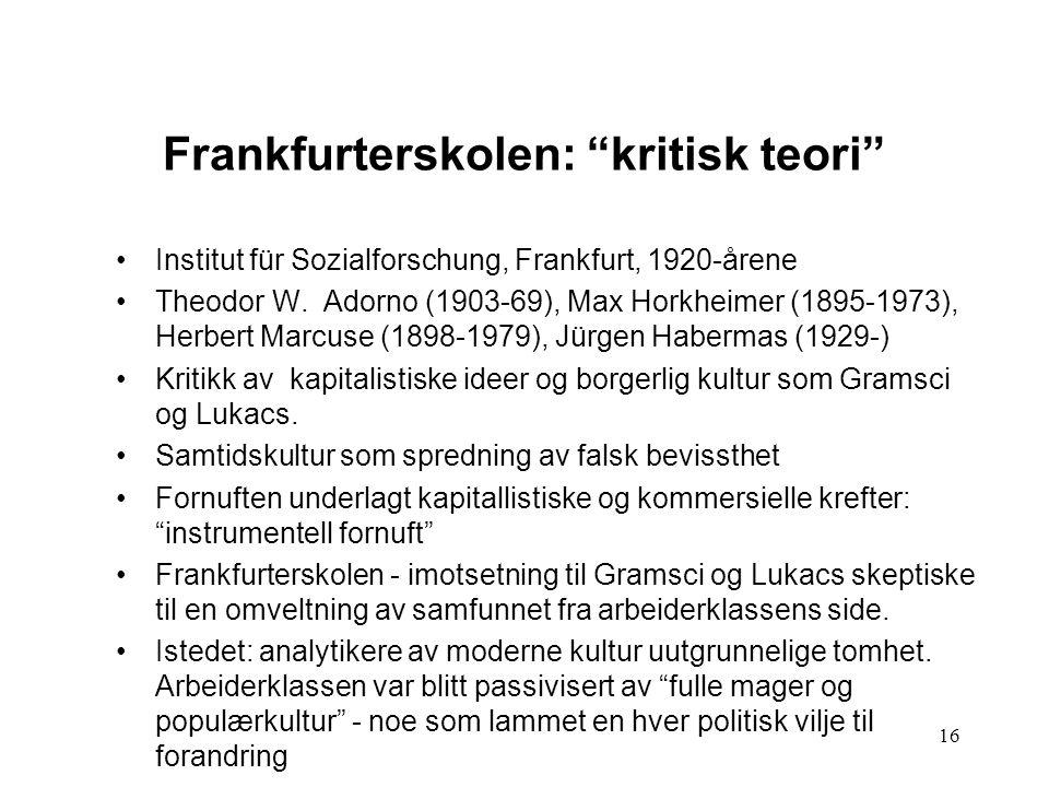 """16 Frankfurterskolen: """"kritisk teori"""" Institut für Sozialforschung, Frankfurt, 1920-årene Theodor W. Adorno (1903-69), Max Horkheimer (1895-1973), Her"""