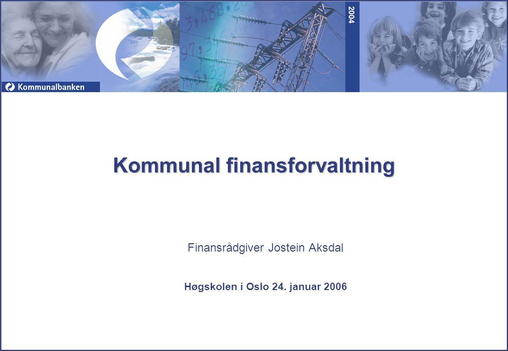Finansrådgiver Jostein Aksdal Høgskolen i Oslo 24. januar 2006 Kommunal finansforvaltning