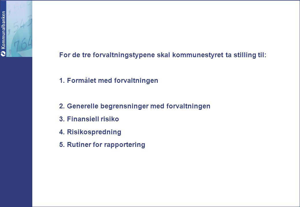 For de tre forvaltningstypene skal kommunestyret ta stilling til: 1. Formålet med forvaltningen 2. Generelle begrensninger med forvaltningen 3. Finans