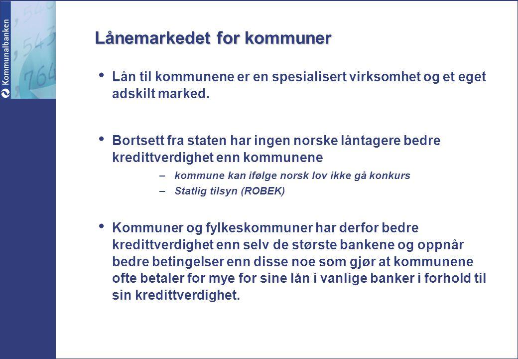 Lånemarkedet for kommuner Lån til kommunene er en spesialisert virksomhet og et eget adskilt marked. Bortsett fra staten har ingen norske låntagere be