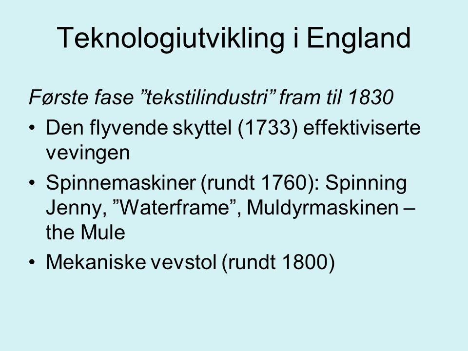 """Teknologiutvikling i England Første fase """"tekstilindustri"""" fram til 1830 Den flyvende skyttel (1733) effektiviserte vevingen Spinnemaskiner (rundt 176"""