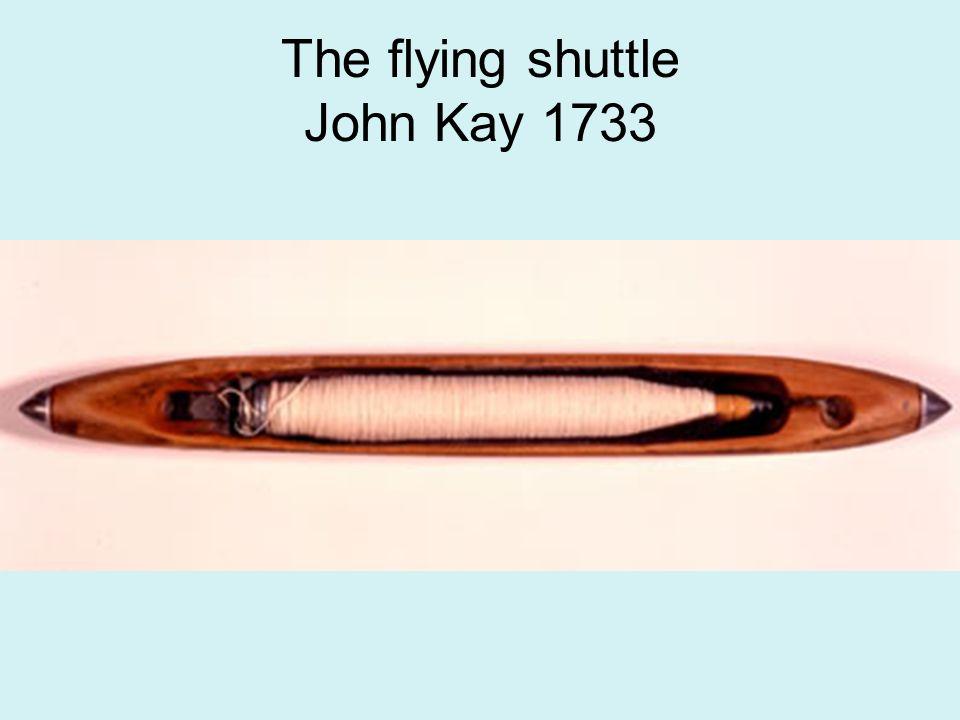 The flying shuttle John Kay 1733