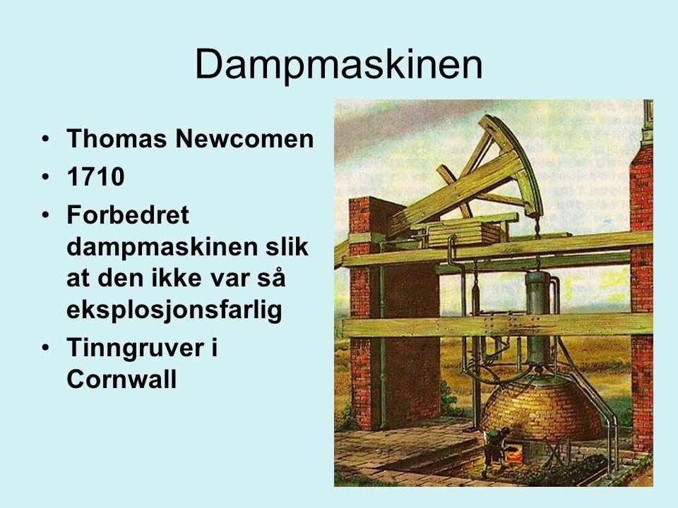 Dampmaskinen Thomas Newcomen 1710 Forbedret dampmaskinen slik at den ikke var så eksplosjonsfarlig Tinngruver i Cornwall