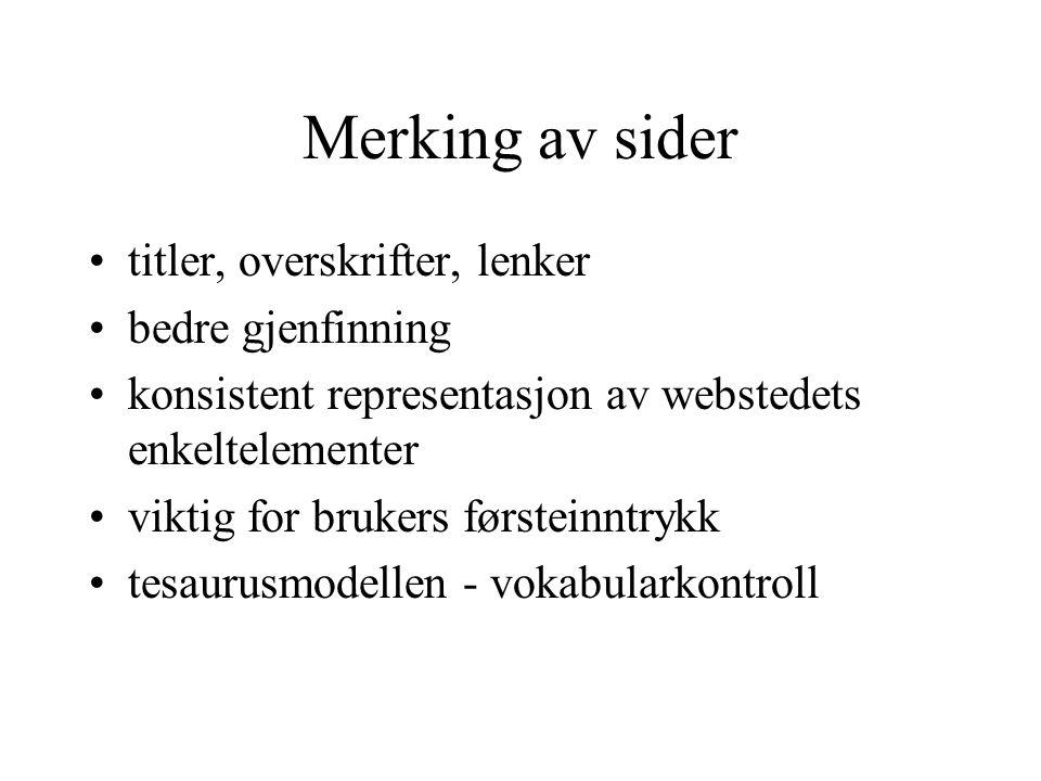 Merking av sider titler, overskrifter, lenker bedre gjenfinning konsistent representasjon av webstedets enkeltelementer viktig for brukers førsteinntrykk tesaurusmodellen - vokabularkontroll