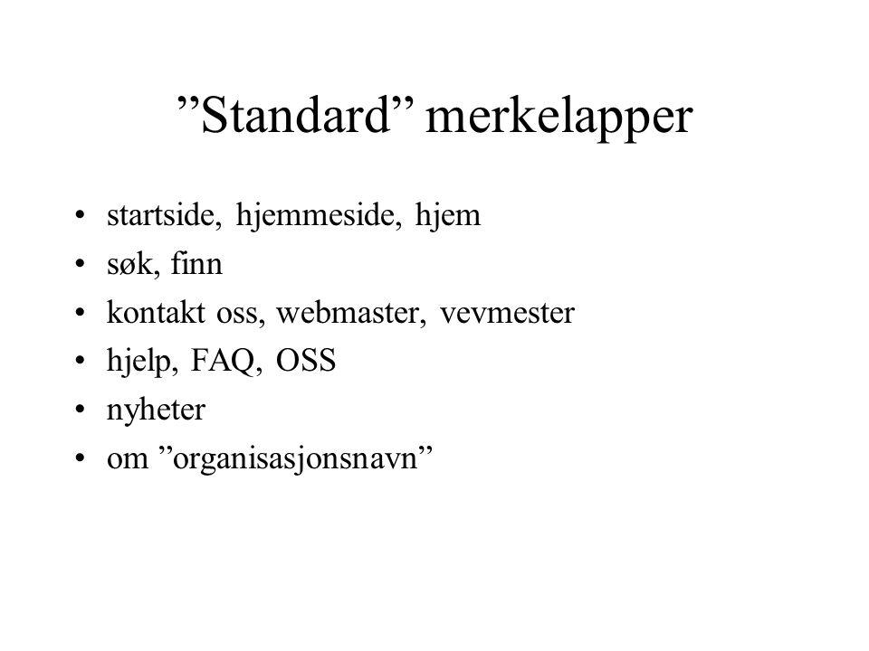 """""""Standard"""" merkelapper startside, hjemmeside, hjem søk, finn kontakt oss, webmaster, vevmester hjelp, FAQ, OSS nyheter om """"organisasjonsnavn"""""""
