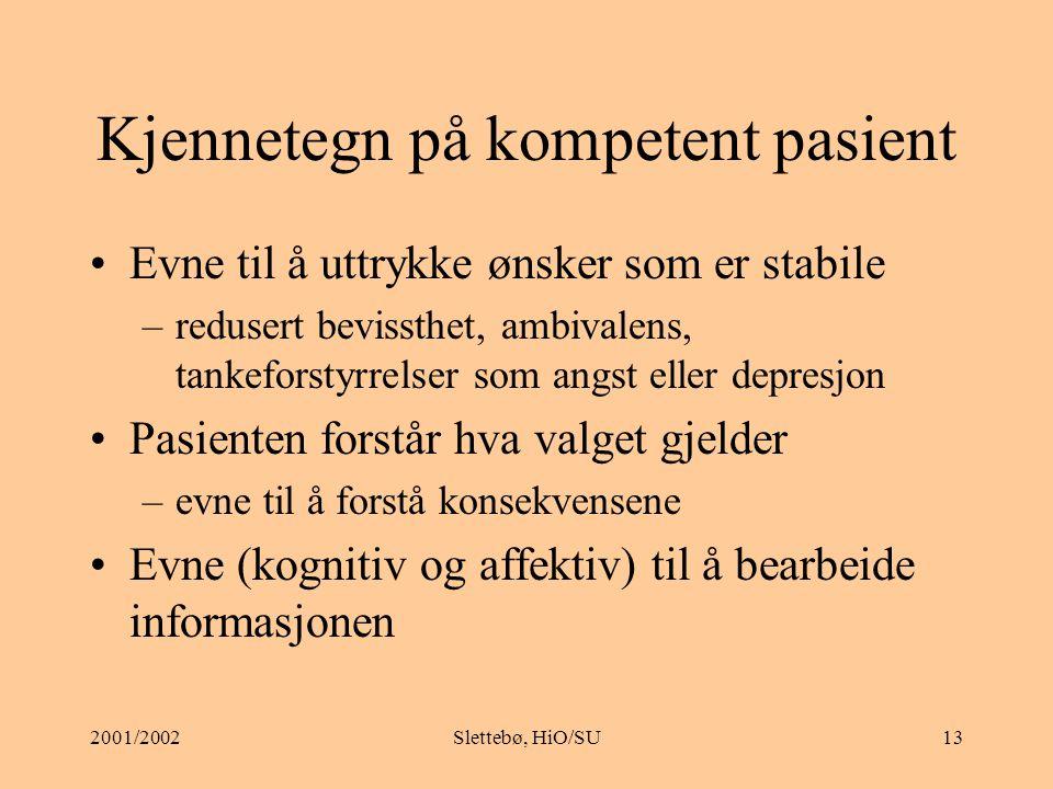 2001/2002Slettebø, HiO/SU12 Autonome valg: Kompetent pasient Konsistent ønske Adekvat informasjon Frihet fra ytre press