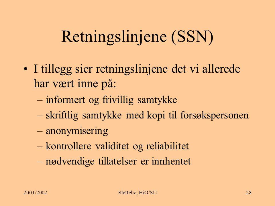 2001/2002Slettebø, HiO/SU27 Forskningsprosessen Formulere problemstilling Utvelge personer til informanter Innsamling av data Analyse av data Tolkning av data Utarbeide rapport